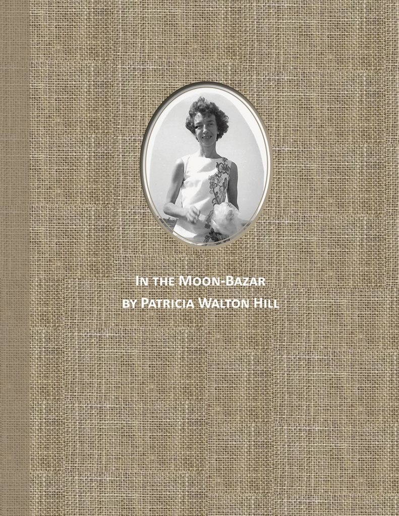 """In the Moon-Bazar"" is Patricia Walton Hill's accounts of her experiences living with her family in Dacca, Bangladesh during the 1960s."